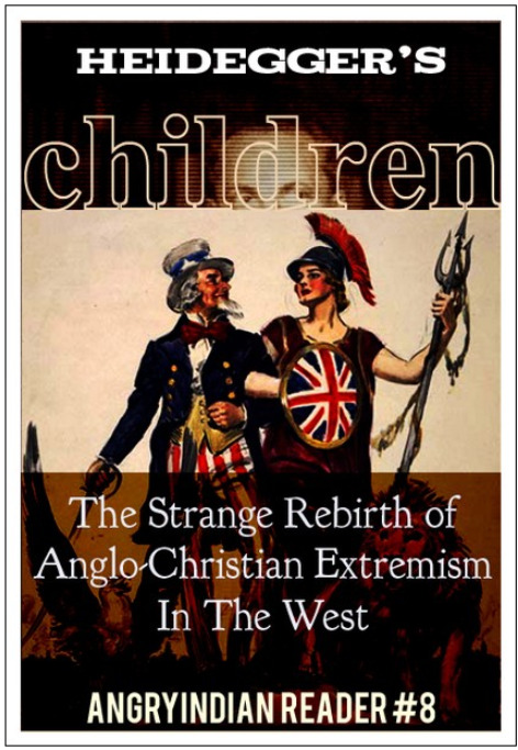 Heidegger's Children: The Strange Rebirth of Anglo-Christian Extremism In The West