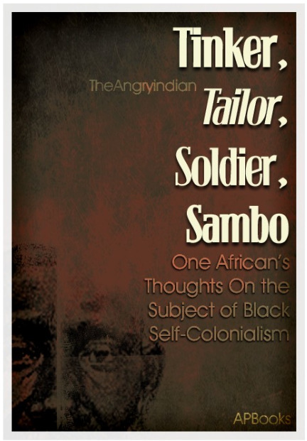 Tinker, Tailor, Soldier, Sambo: One African's Thoughts on the Subject of Black Self-Colonialism